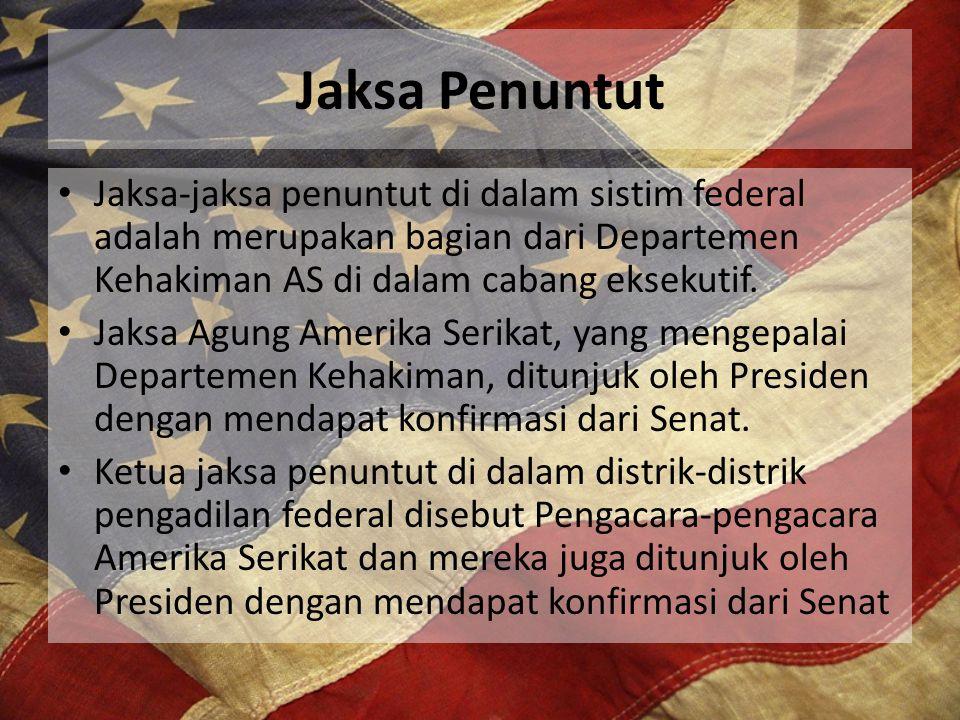 Jaksa Penuntut Jaksa-jaksa penuntut di dalam sistim federal adalah merupakan bagian dari Departemen Kehakiman AS di dalam cabang eksekutif.