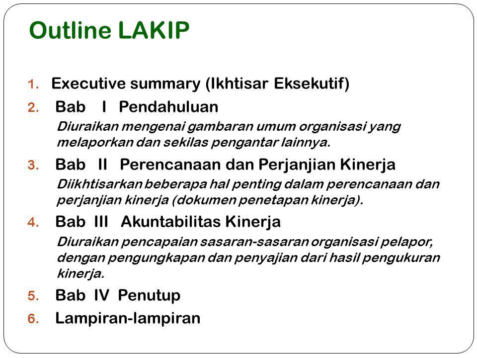 Outline LAKIP Executive summary (Ikhtisar Eksekutif) Bab I Pendahuluan