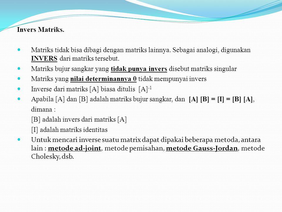 Invers Matriks. Matriks tidak bisa dibagi dengan matriks lainnya. Sebagai analogi, digunakan INVERS dari matriks tersebut.