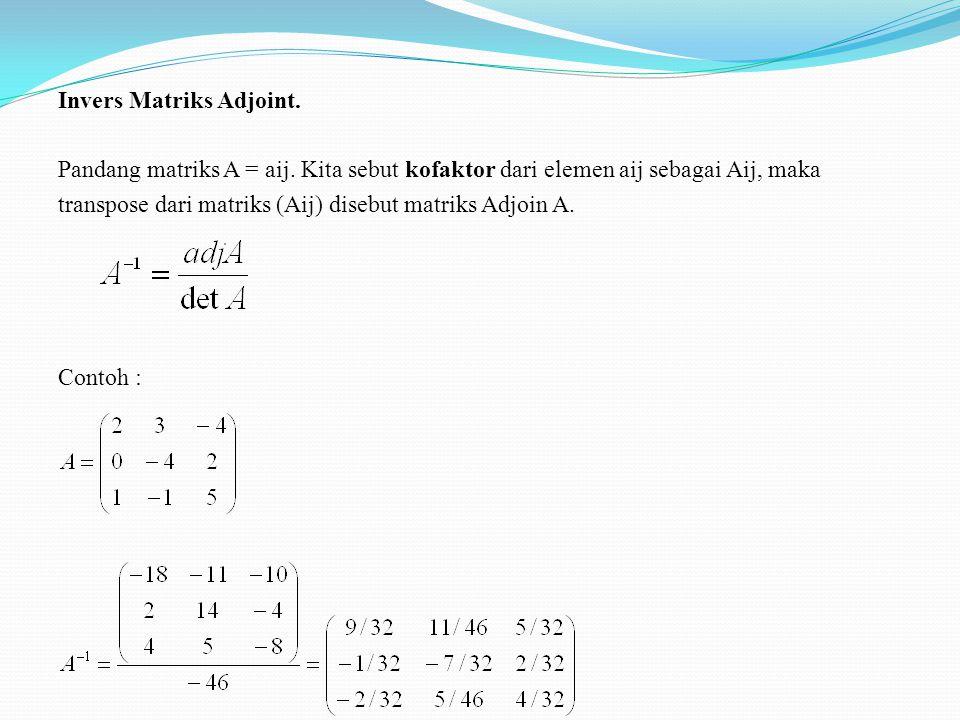 Invers Matriks Adjoint. Pandang matriks A = aij