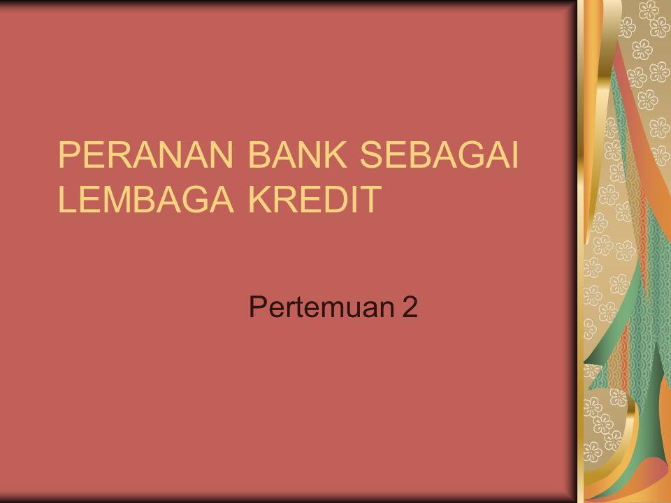 PERANAN BANK SEBAGAI LEMBAGA KREDIT