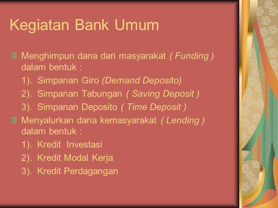 Kegiatan Bank Umum Menghimpun dana dari masyarakat ( Funding ) dalam bentuk : 1). Simpanan Giro (Demand Deposito)