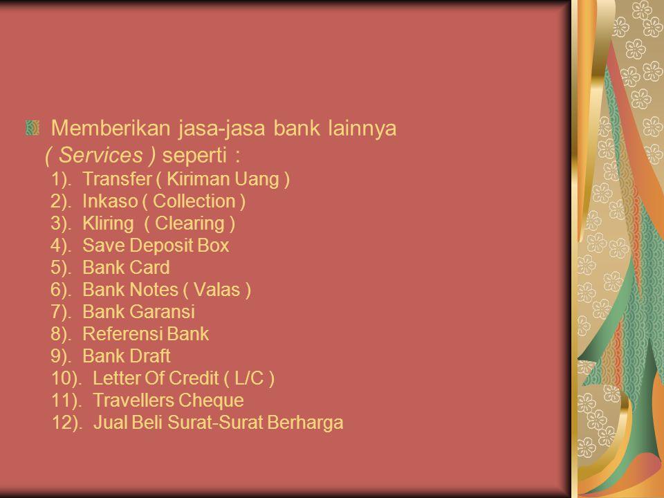 Memberikan jasa-jasa bank lainnya ( Services ) seperti :