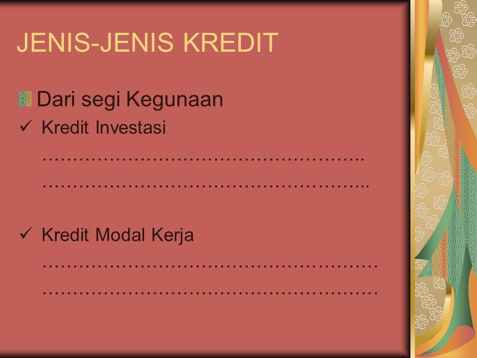 JENIS-JENIS KREDIT Dari segi Kegunaan Kredit Investasi