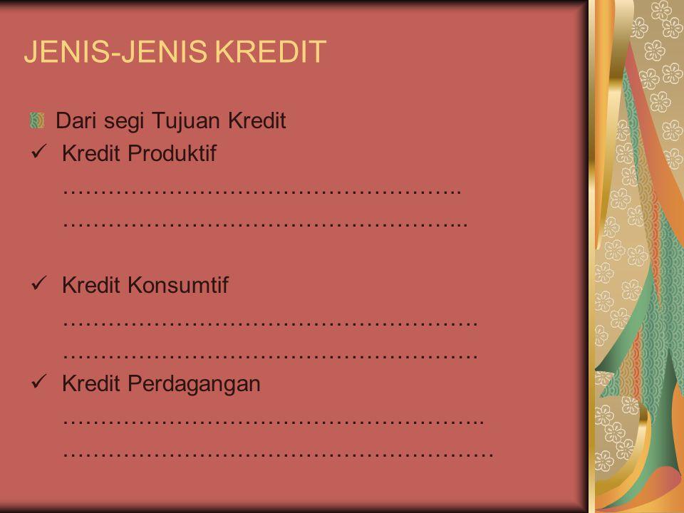 JENIS-JENIS KREDIT Dari segi Tujuan Kredit Kredit Produktif