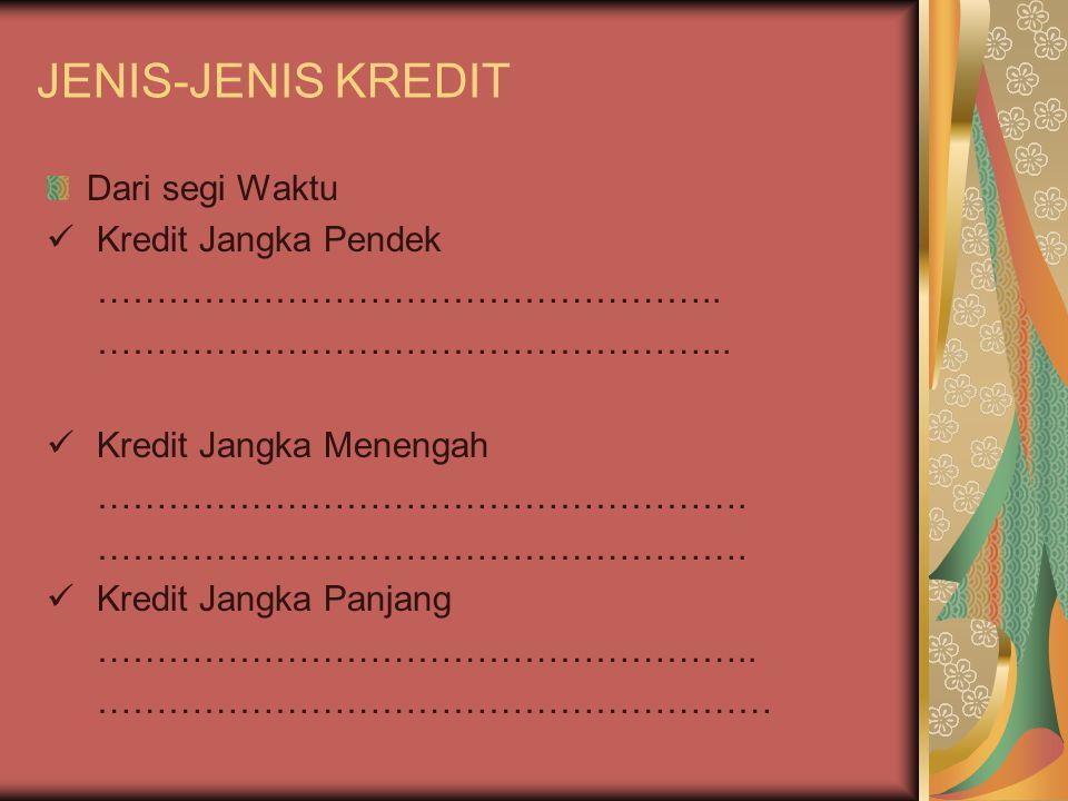 JENIS-JENIS KREDIT Dari segi Waktu Kredit Jangka Pendek