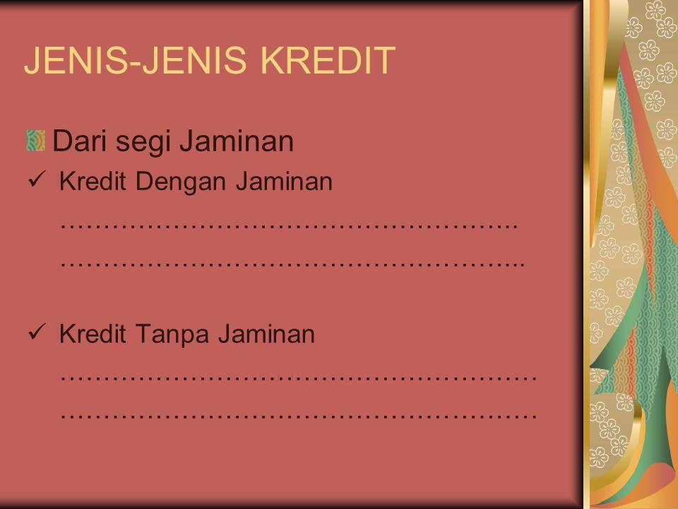 JENIS-JENIS KREDIT Dari segi Jaminan Kredit Dengan Jaminan