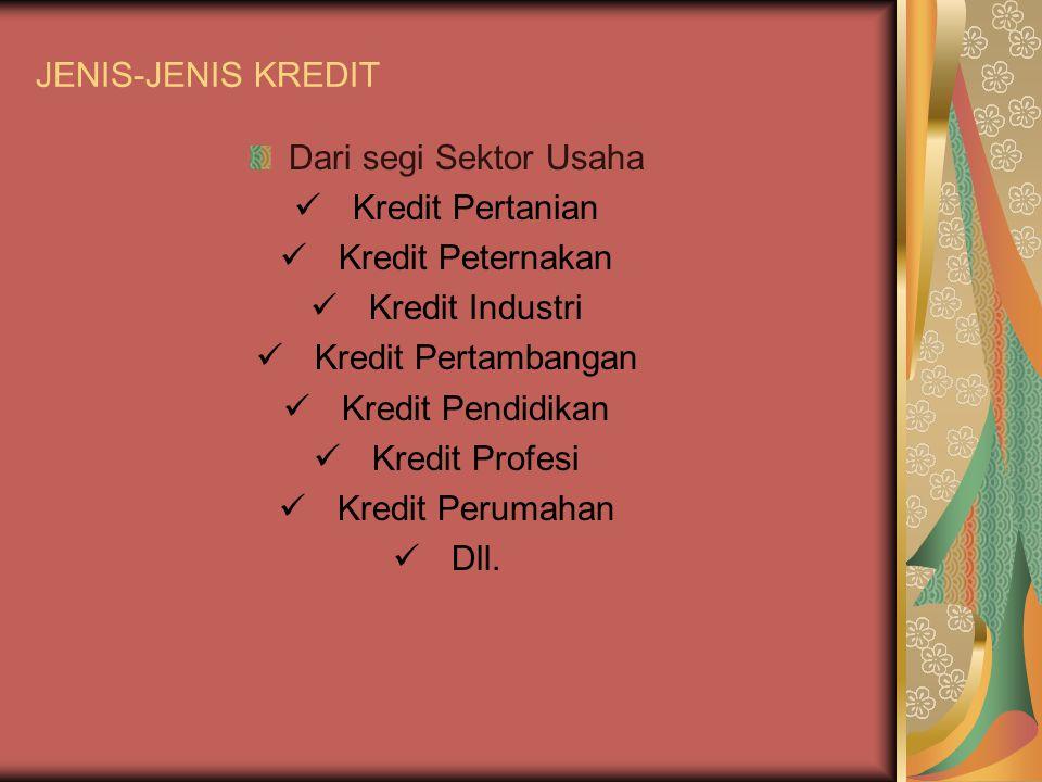 JENIS-JENIS KREDIT Dari segi Sektor Usaha. Kredit Pertanian. Kredit Peternakan. Kredit Industri.