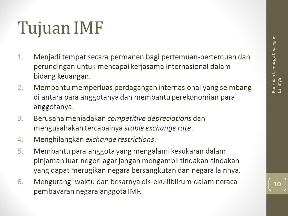 Tujuan IMF Menjadi tempat secara permanen bagi pertemuan-pertemuan dan perundingan untuk mencapai kerjasama internasional dalam bidang keuangan.