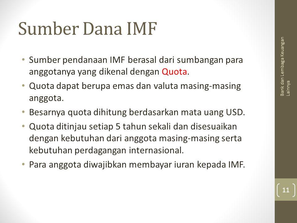 Sumber Dana IMF Sumber pendanaan IMF berasal dari sumbangan para anggotanya yang dikenal dengan Quota.