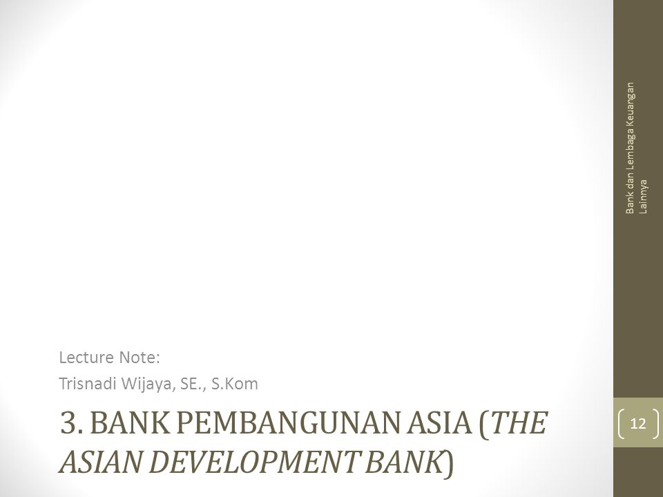 3. Bank Pembangunan Asia (The Asian Development Bank)