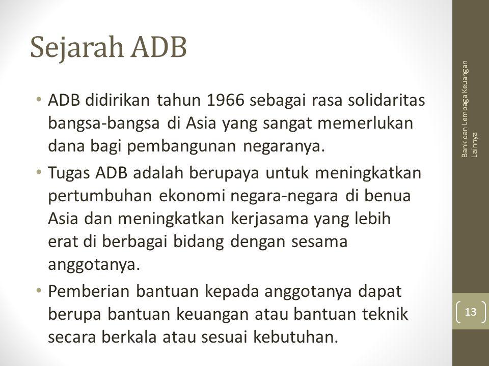 Sejarah ADB ADB didirikan tahun 1966 sebagai rasa solidaritas bangsa-bangsa di Asia yang sangat memerlukan dana bagi pembangunan negaranya.