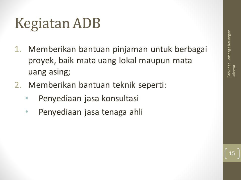 Kegiatan ADB Memberikan bantuan pinjaman untuk berbagai proyek, baik mata uang lokal maupun mata uang asing;