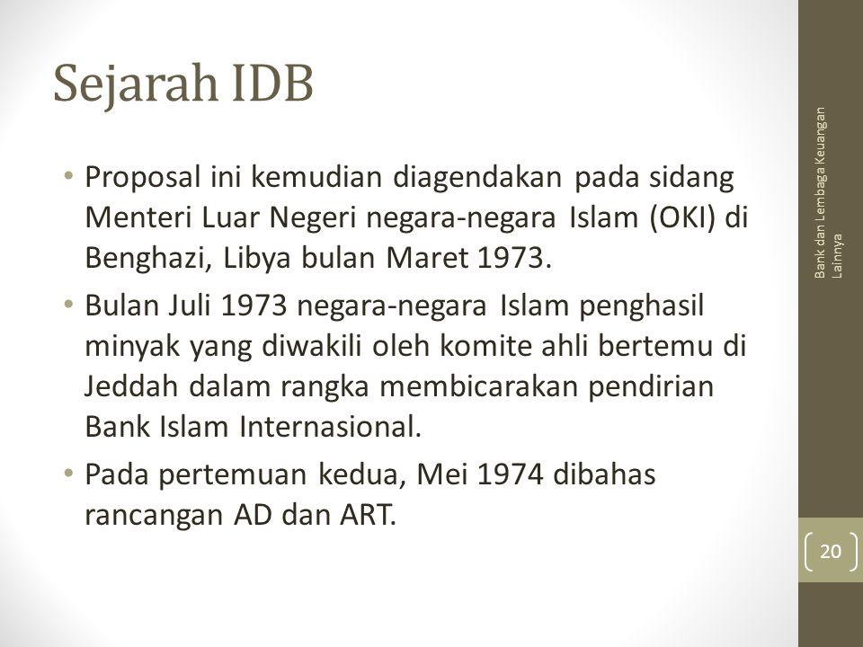 Sejarah IDB Proposal ini kemudian diagendakan pada sidang Menteri Luar Negeri negara-negara Islam (OKI) di Benghazi, Libya bulan Maret 1973.