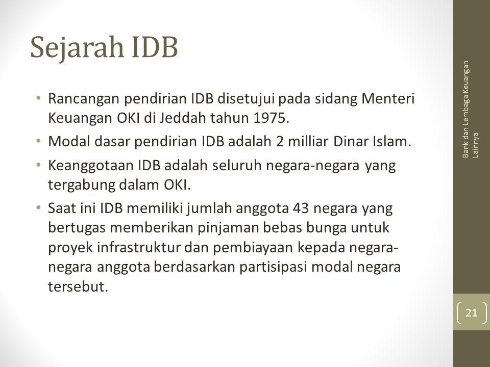 Sejarah IDB Rancangan pendirian IDB disetujui pada sidang Menteri Keuangan OKI di Jeddah tahun 1975.