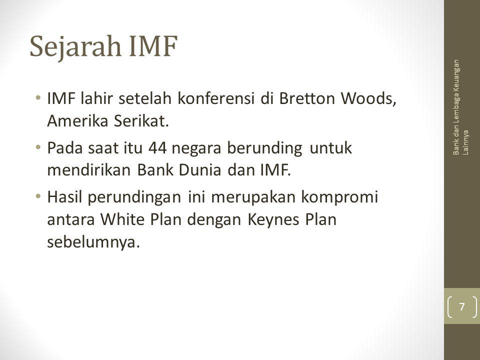 Sejarah IMF IMF lahir setelah konferensi di Bretton Woods, Amerika Serikat. Pada saat itu 44 negara berunding untuk mendirikan Bank Dunia dan IMF.