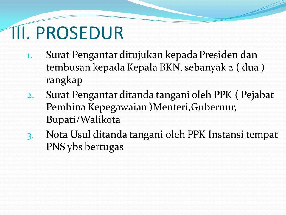 III. PROSEDUR Surat Pengantar ditujukan kepada Presiden dan tembusan kepada Kepala BKN, sebanyak 2 ( dua ) rangkap.