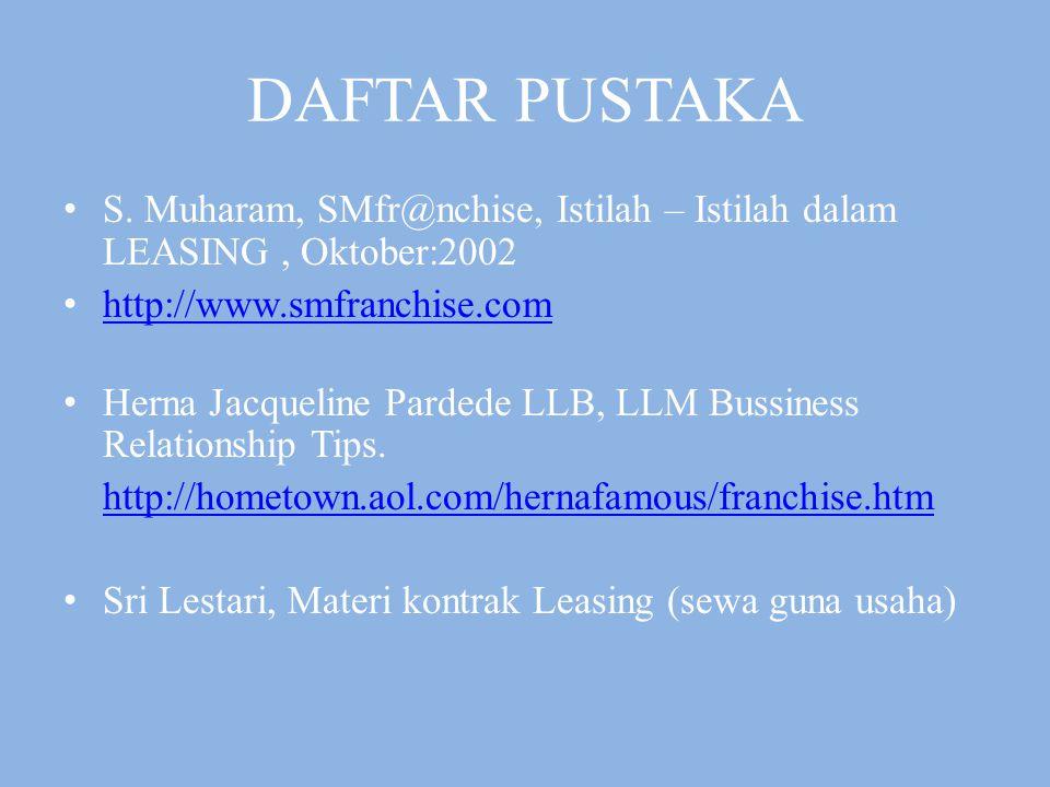 DAFTAR PUSTAKA S. Muharam, SMfr@nchise, Istilah – Istilah dalam LEASING , Oktober:2002. http://www.smfranchise.com.