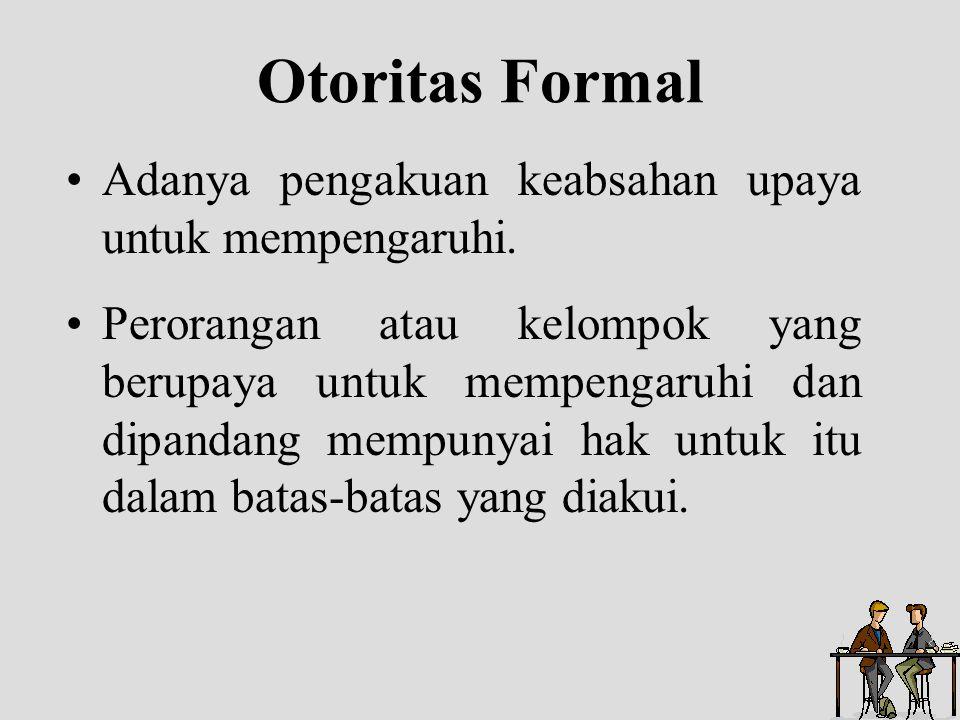 Otoritas Formal Adanya pengakuan keabsahan upaya untuk mempengaruhi.