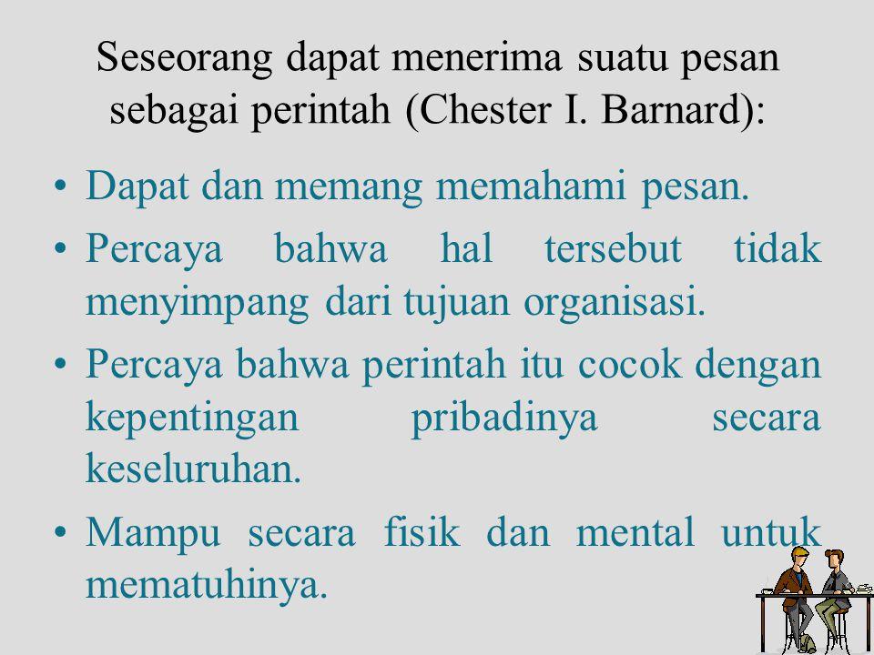 Seseorang dapat menerima suatu pesan sebagai perintah (Chester I