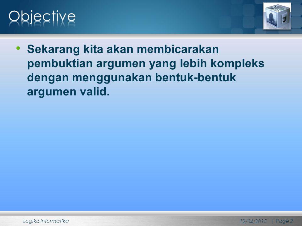 Objective Sekarang kita akan membicarakan pembuktian argumen yang lebih kompleks dengan menggunakan bentuk-bentuk argumen valid.