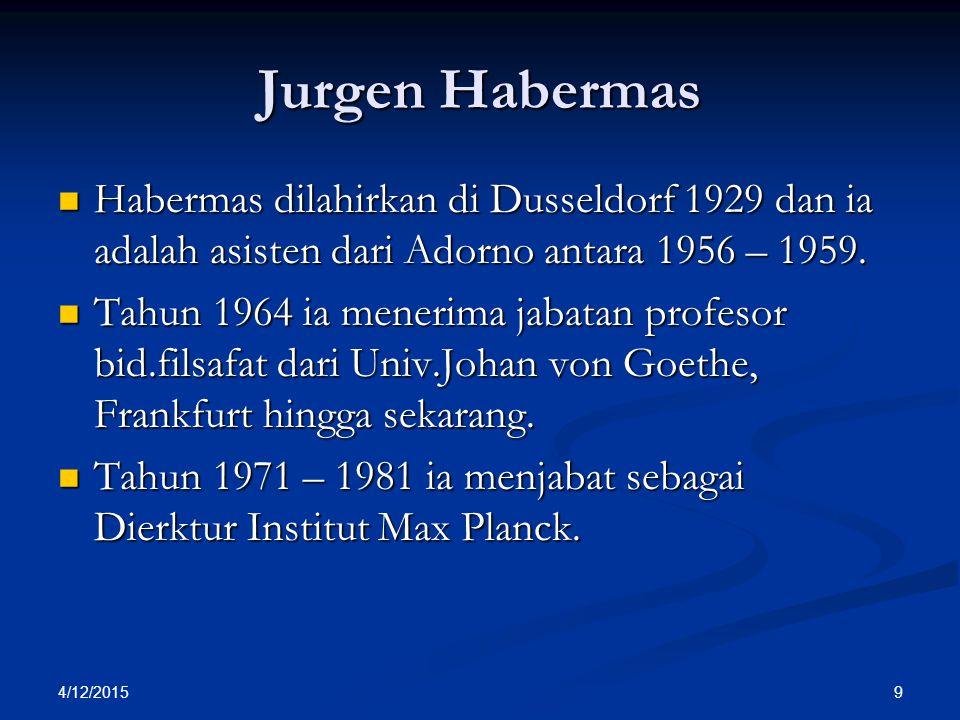 Jurgen Habermas Habermas dilahirkan di Dusseldorf 1929 dan ia adalah asisten dari Adorno antara 1956 – 1959.