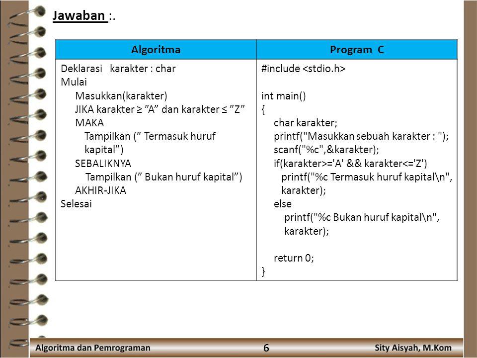 Jawaban :. Algoritma Program C 6 Deklarasi karakter : char Mulai
