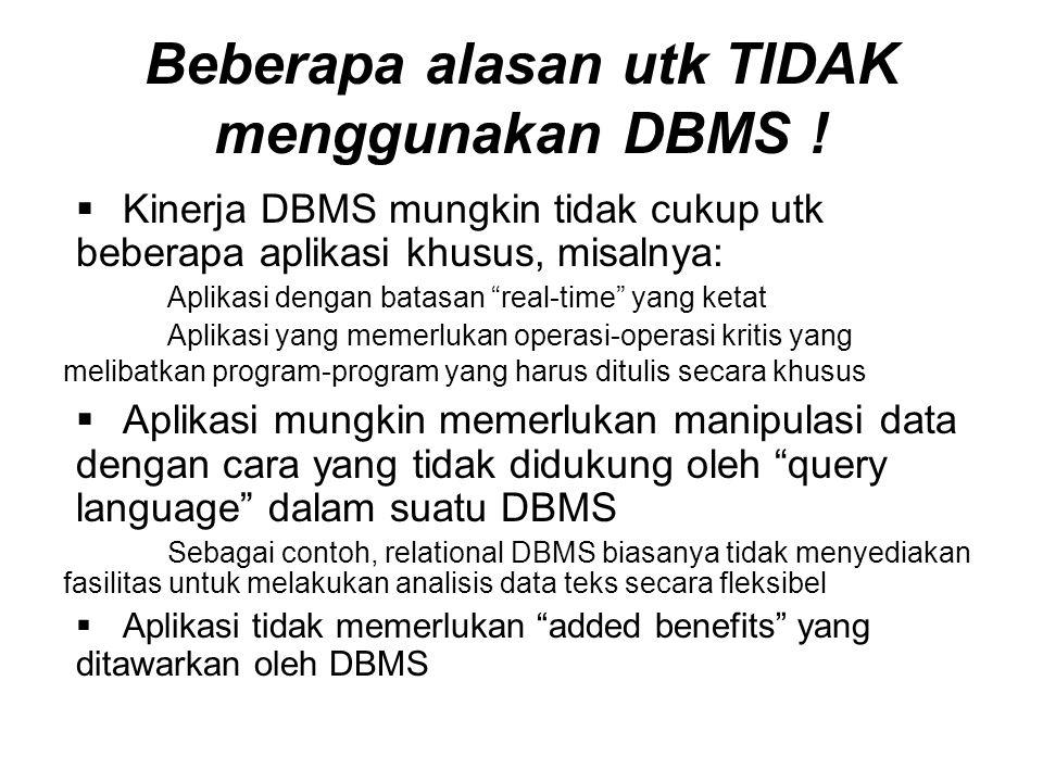 Beberapa alasan utk TIDAK menggunakan DBMS !
