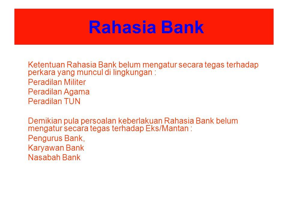 Rahasia Bank Ketentuan Rahasia Bank belum mengatur secara tegas terhadap perkara yang muncul di lingkungan :