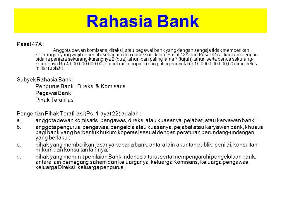 Rahasia Bank Pasal 47A : Subyek Rahasia Bank :