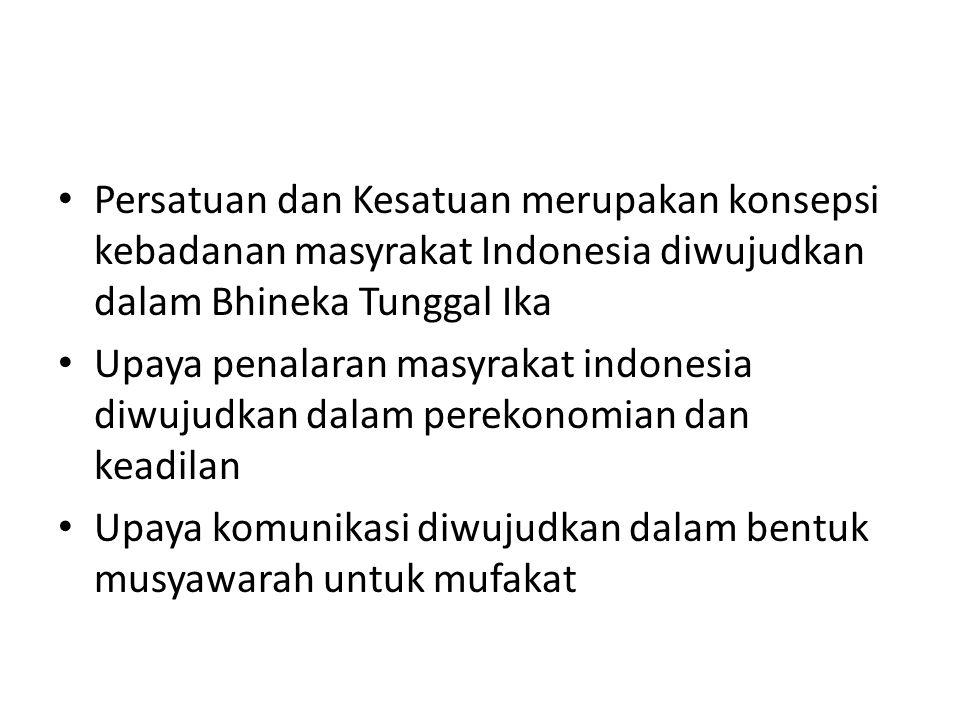 Persatuan dan Kesatuan merupakan konsepsi kebadanan masyrakat Indonesia diwujudkan dalam Bhineka Tunggal Ika