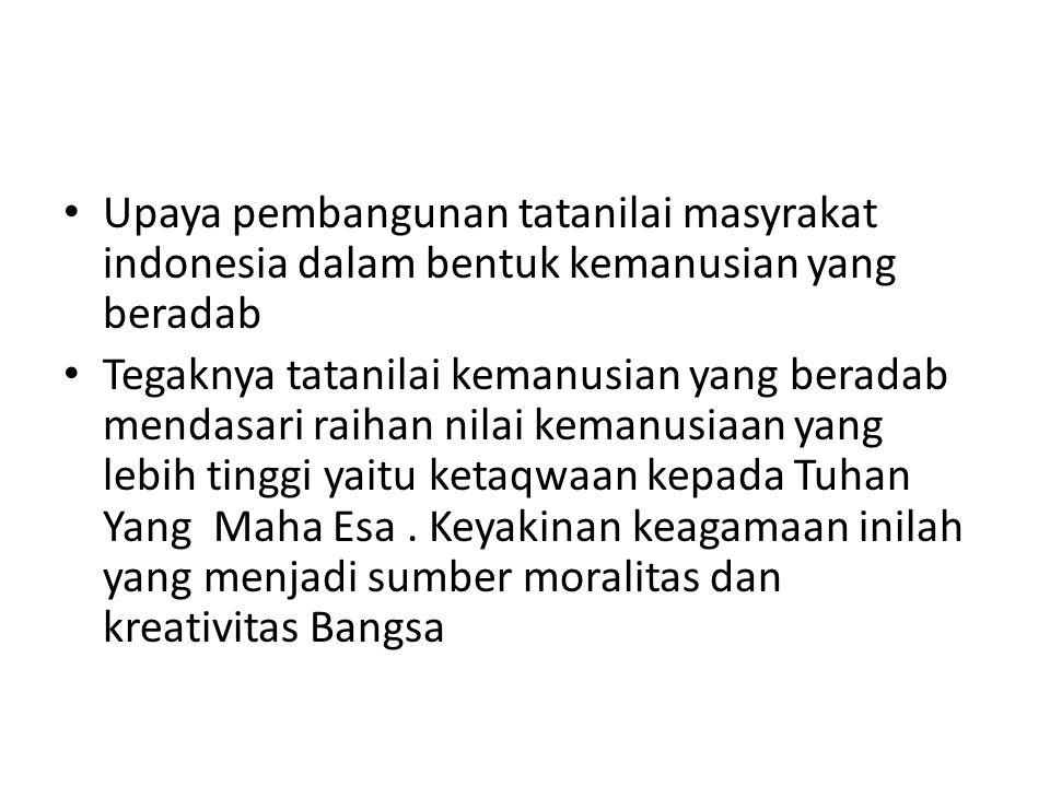 Upaya pembangunan tatanilai masyrakat indonesia dalam bentuk kemanusian yang beradab
