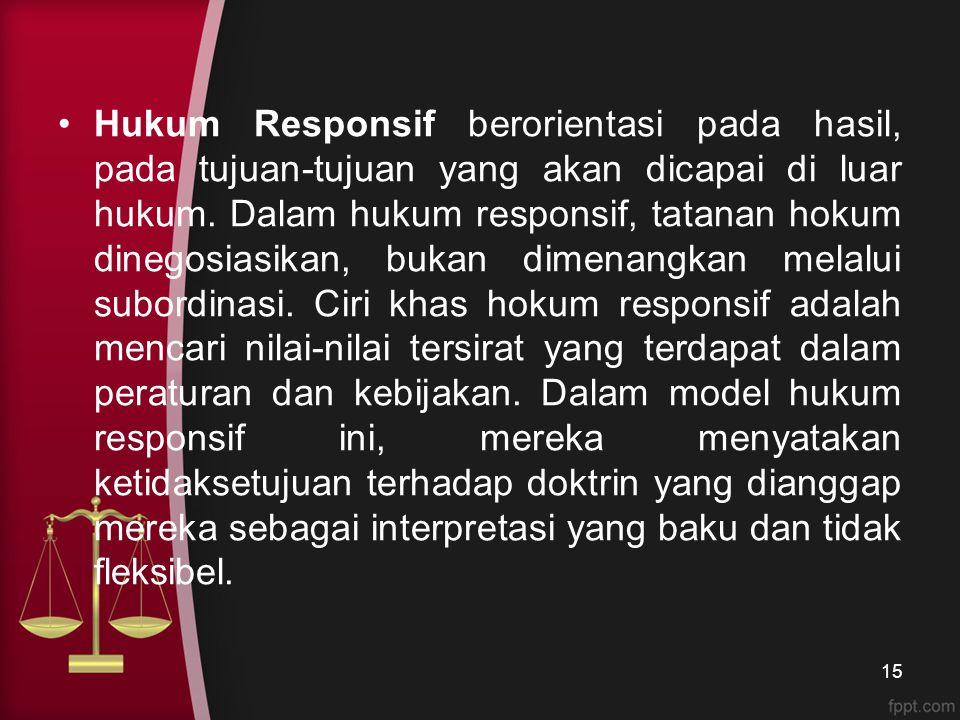 Hukum Responsif berorientasi pada hasil, pada tujuan-tujuan yang akan dicapai di luar hukum.