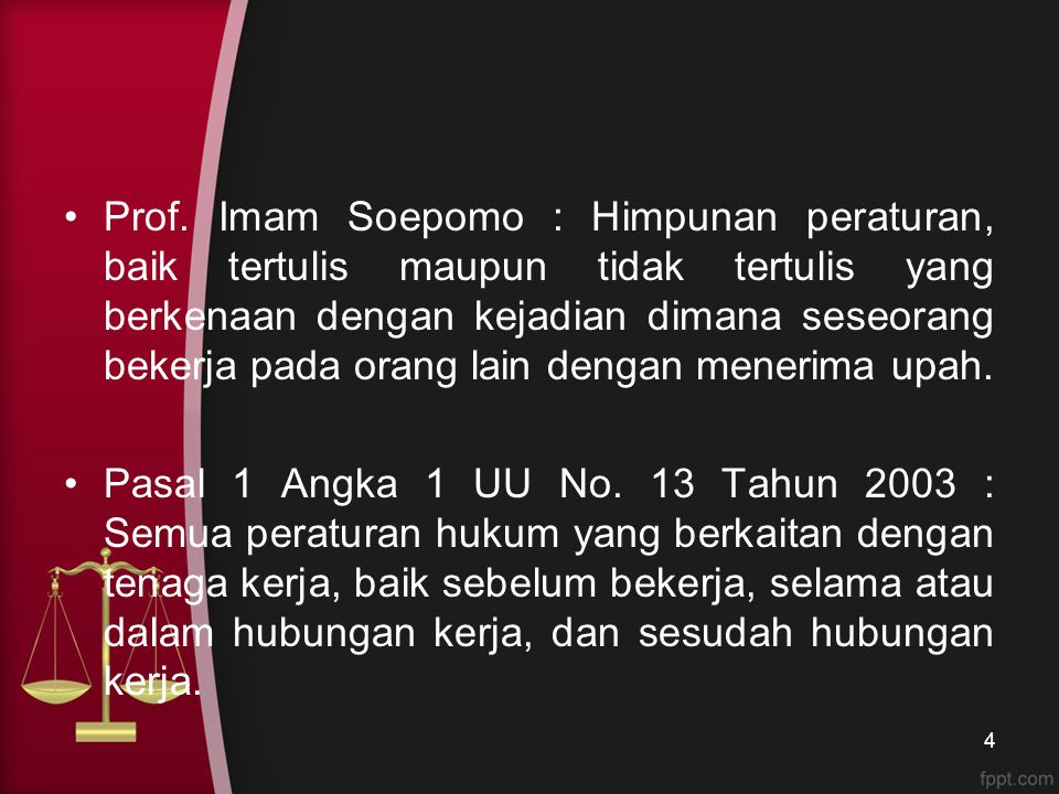 Prof. Imam Soepomo : Himpunan peraturan, baik tertulis maupun tidak tertulis yang berkenaan dengan kejadian dimana seseorang bekerja pada orang lain dengan menerima upah.