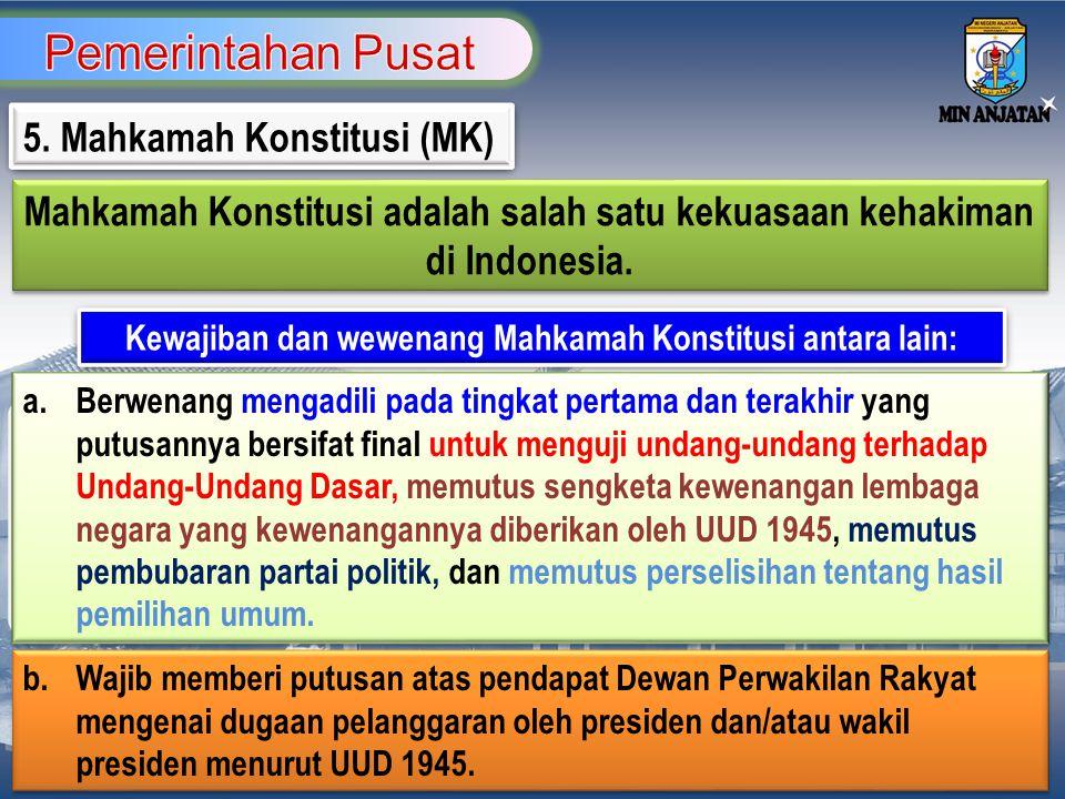 Pemerintahan Pusat 5. Mahkamah Konstitusi (MK)