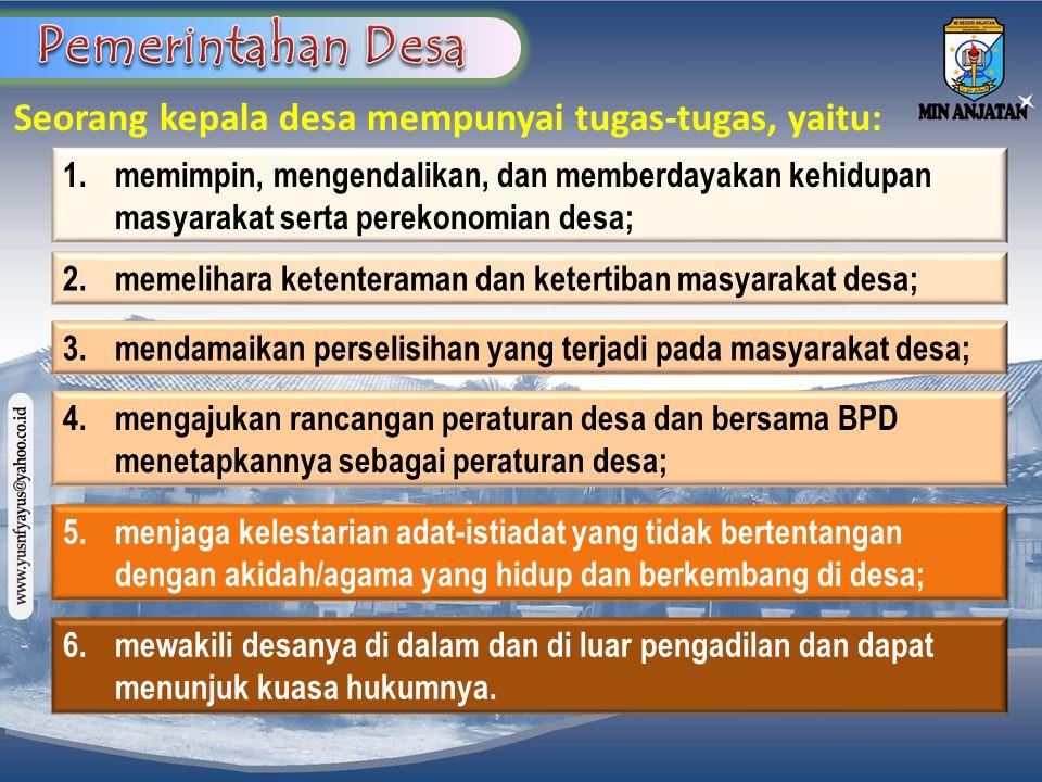 Pemerintahan Desa Seorang kepala desa mempunyai tugas-tugas, yaitu: