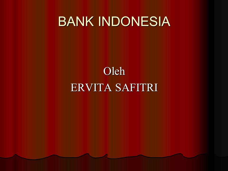 BANK INDONESIA Oleh ERVITA SAFITRI