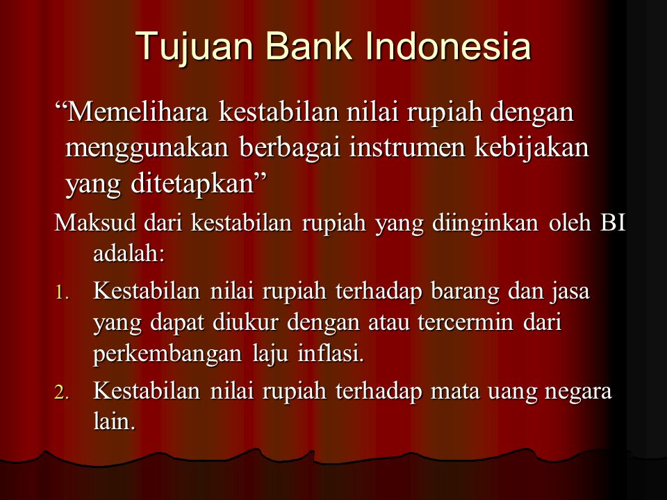 Tujuan Bank Indonesia Memelihara kestabilan nilai rupiah dengan menggunakan berbagai instrumen kebijakan yang ditetapkan