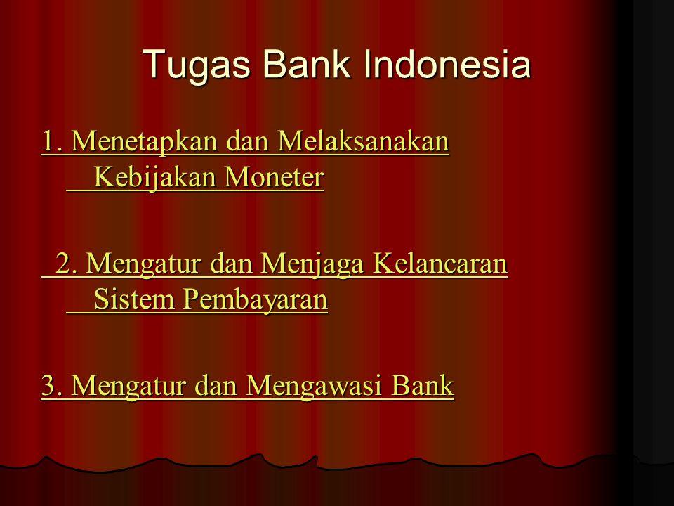 Tugas Bank Indonesia 1. Menetapkan dan Melaksanakan Kebijakan Moneter