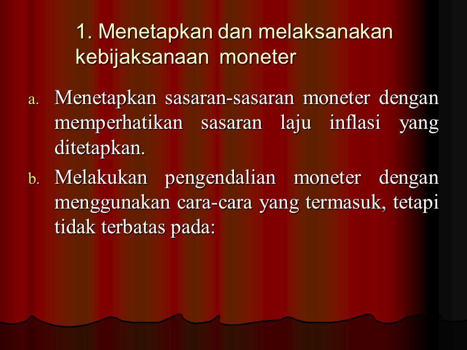 1. Menetapkan dan melaksanakan kebijaksanaan moneter