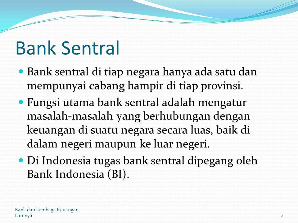 Bank Sentral Bank sentral di tiap negara hanya ada satu dan mempunyai cabang hampir di tiap provinsi.