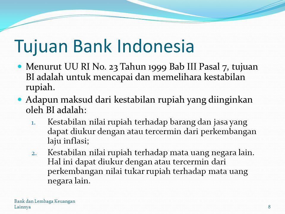 Tujuan Bank Indonesia Menurut UU RI No. 23 Tahun 1999 Bab III Pasal 7, tujuan BI adalah untuk mencapai dan memelihara kestabilan rupiah.