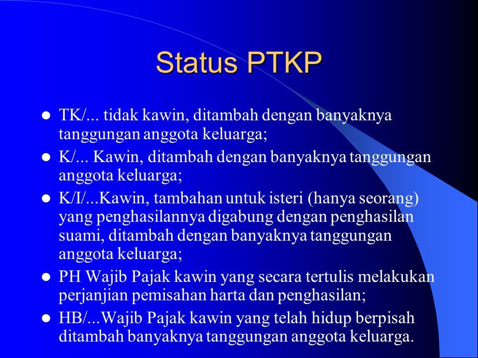 Status PTKP TK/... tidak kawin, ditambah dengan banyaknya tanggungan anggota keluarga;