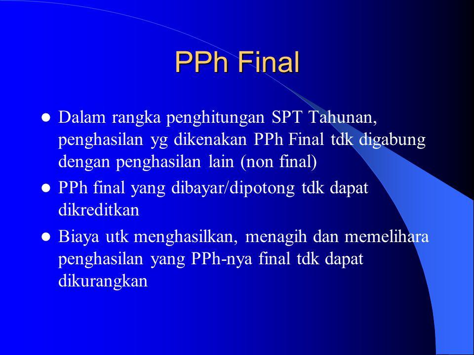 PPh Final Dalam rangka penghitungan SPT Tahunan, penghasilan yg dikenakan PPh Final tdk digabung dengan penghasilan lain (non final)