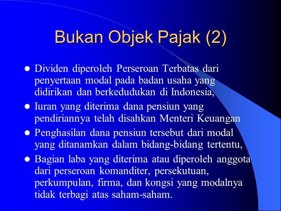 Bukan Objek Pajak (2) Dividen diperoleh Perseroan Terbatas dari penyertaan modal pada badan usaha yang didirikan dan berkedudukan di Indonesia,