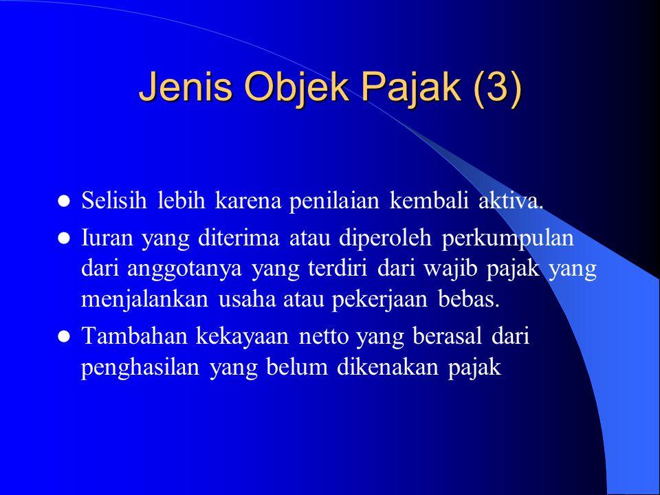 Jenis Objek Pajak (3) Selisih lebih karena penilaian kembali aktiva.