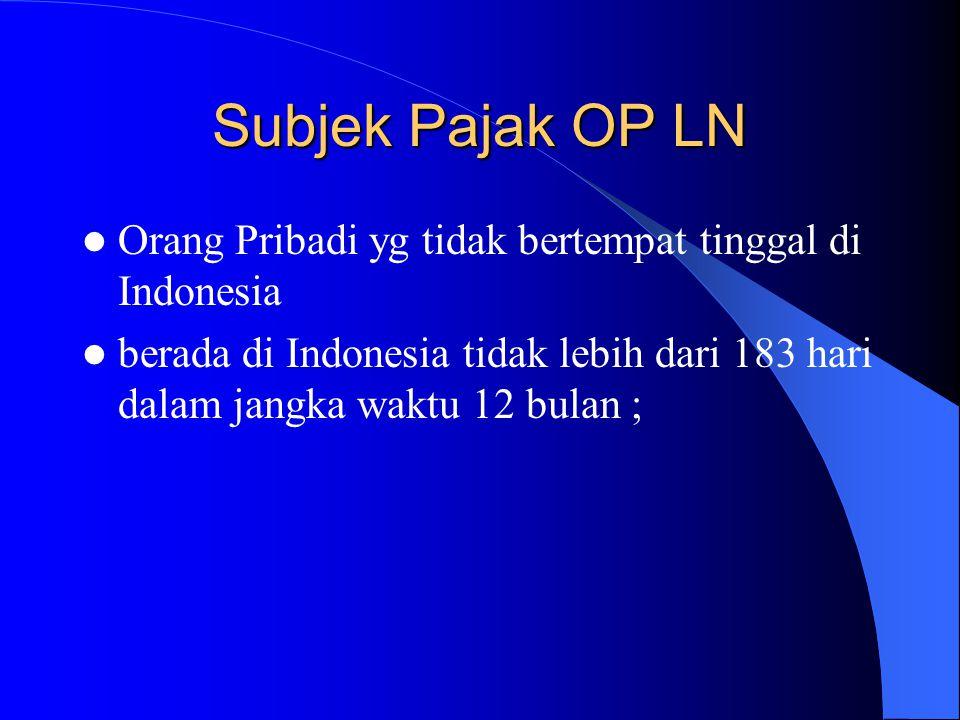 Subjek Pajak OP LN Orang Pribadi yg tidak bertempat tinggal di Indonesia.