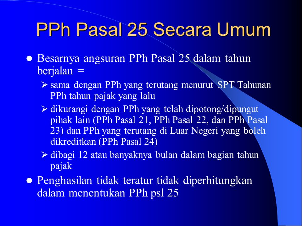 PPh Pasal 25 Secara Umum Besarnya angsuran PPh Pasal 25 dalam tahun berjalan =
