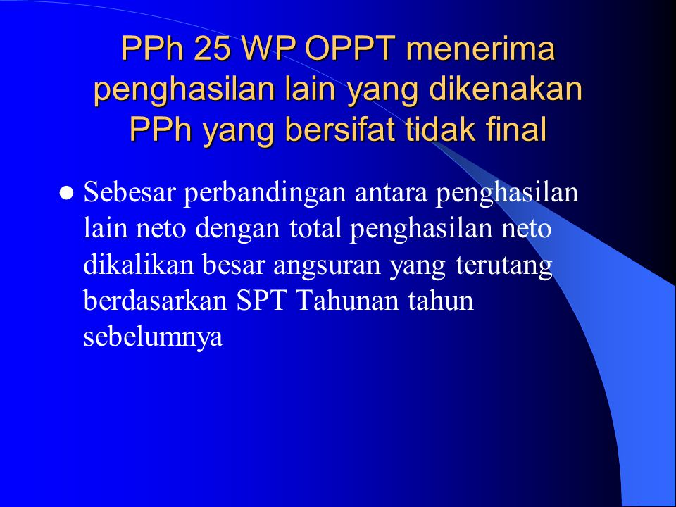 PPh 25 WP OPPT menerima penghasilan lain yang dikenakan PPh yang bersifat tidak final