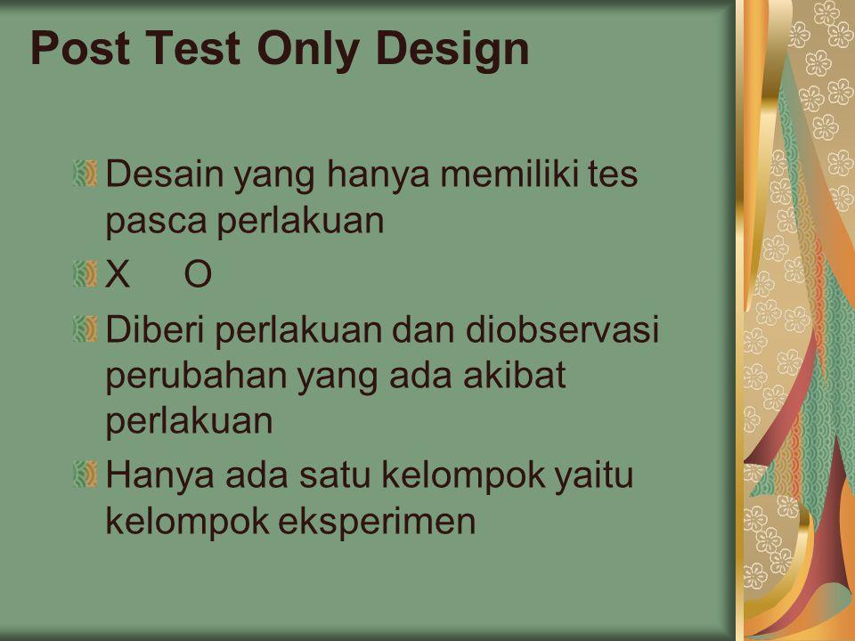 Post Test Only Design Desain yang hanya memiliki tes pasca perlakuan